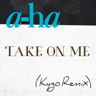 Take On Me (Kygo Remix) - Single