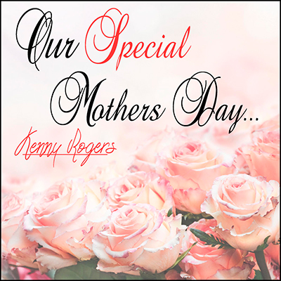 Our Special Mothers Day: Kenny Rogers