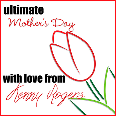 Ultimate Mother's Day: With Love from Kenny Rogers